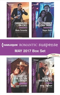 Harlequin Romantic Suspense May 2017 Box Set: Cavanaugh on Call\Pregnant by the Colton Cowboy\A…
