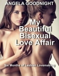 My Beautiful Bisexual Love Affair: Six Months of Lesbian Lovemaking ae098d49-d968-4669-a5ce-020ed5b768f6