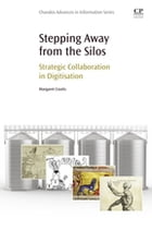 Stepping Away from the Silos: Strategic Collaboration in Digitisation by Margaret Coutts