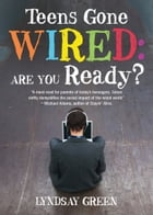 Teens Gone Wired: Are You Ready? by Lyndsay Green