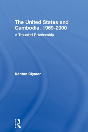 The United States and Cambodia,  1969-2000 A Troubled Relationship