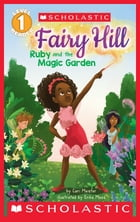 Ruby and the Magic Garden (Scholastic Reader, Level 1: Fairy Hill #1) by Cari Meister