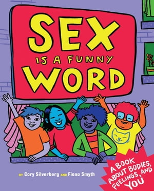 Sex is a Funny Word A Book about Bodies,  Feelings,  and YOU