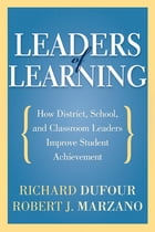 Leaders of Learning: How District, School, and Classroom Leaders Improve Student Achievement: How District, School, and Classroom Leaders Improve Stud by Richard DuFour