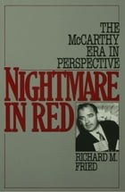 Nightmare in Red : The McCarthy Era in Perspective: The McCarthy Era in Perspective by Richard M. Fried