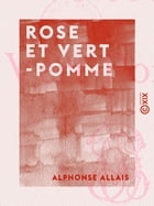 Rose et Vert-Pomme: OEuvres anthumes by Alphonse Allais