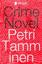 Crime Novel: Nordic noir like nothing you've read before by Petri Tamminen
