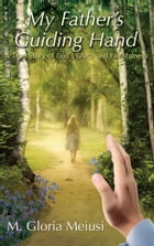 My Father's Guiding Hand: A True Story of God's Grace and Faithfulness by M. Gloria Meiusi