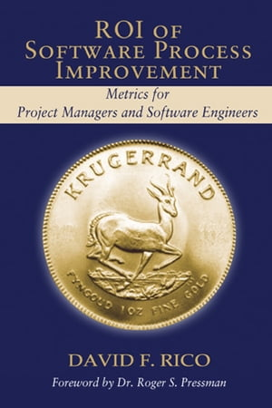 ROI of Software Process Improvement: Metrics for Project Managers and Software Engineers by David Rico