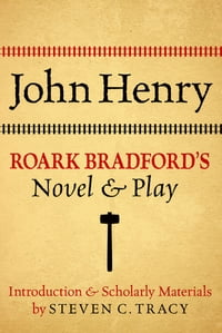 John Henry: Roark Bradford's Novel and Play