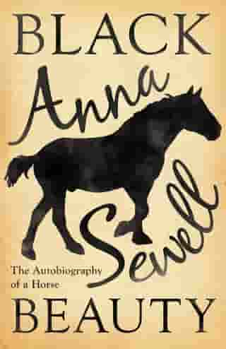 Black Beauty - The Autobiography of a Horse: With a Biography by Elizabeth Lee