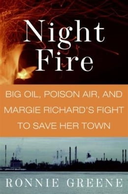 Book Night Fire: Big Oil, Poison Air, and Margie Richard's Fight to Save Her Town by Ronnie Greene