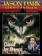 Dead by Dawn (Jason Dark: Ghost Hunter: Volume 7) by Guido Henkel