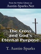 The Cross and God's Eternal Purpose by T. Austin-Sparks
