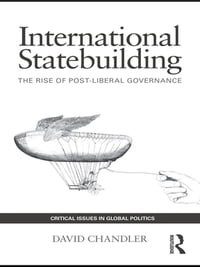 International Statebuilding: The Rise of Post-Liberal Governance