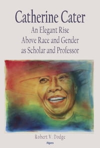 Catherine Cater: An Elegant Rise Above Race and Gender as Scholar and Professor