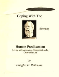 Coping with the Human Predicament: Living an Examined, a Disciplined and a Charitable Life
