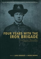 Four Years With The Iron Brigade: The Civil War Journal Of William Ray, Company F, Seventh…