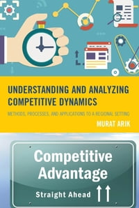 Understanding and Analyzing Competitive Dynamics: Methods, Processes, and Applications to a…