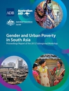 Gender and Urban Poverty in South Asia: Proceedings Report of the 2012 Subregional Workshop