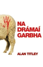 Na Drámaí Garbha by Alan Titley