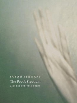 Book The Poet's Freedom: A Notebook on Making by Susan Stewart