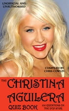 The Christina Aguilera Quiz Book by Chris Cowlin