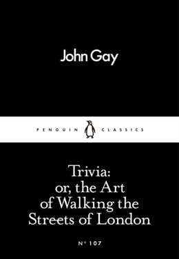 Book Trivia: or, the Art of Walking the Streets of London by John Gay