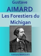 Les Forestiers du Michigan: Edition intégrale by Gustave Aimard