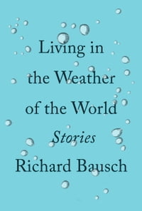 Living in the Weather of the World: Stories