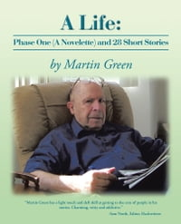 A Life: Phase One (A Novelette) and 28 Short Stories