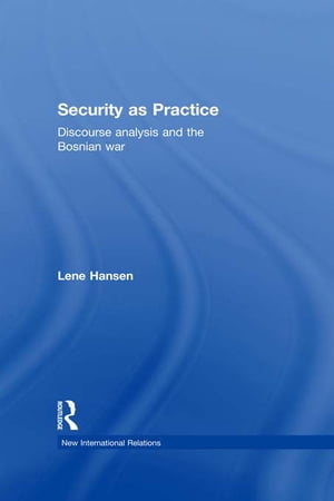 Security as Practice Discourse Analysis and the Bosnian War