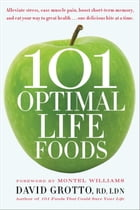 101 Optimal Life Foods: Alleviate Stress, Ease Muscle Pain, Boost Short-Term Memory, and Eat Your…