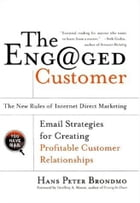 The Engaged Customer: The New Rules of Internet Direct Marketing by Hans Peter Brondmo