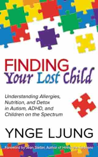 Finding Your Lost Child: Understanding Allergies, Nutrition, and Detox in Autism and Children on the Spectrum