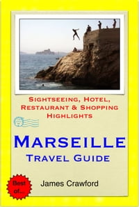 Marseille, France Travel Guide - Sightseeing, Hotel, Restaurant & Shopping Highlights (Illustrated)