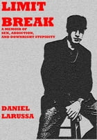 Limit Break: A Memoir of Sex, Addiction, and Downright Stupidity by Daniel LaRussa