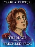 The Mage and the Freckled Frog by Craig A. Price Jr