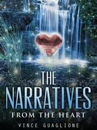 The Narratives: From The Heart: The Narratives, #7 by Vince Guaglione