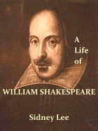 A Life of William Shakespeare [Illustrated] by Sidney Lee