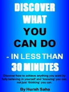 Discover what you can do - in less than 30 minutes by Hursh Saha