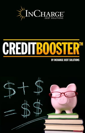Credit Booster: Helping You Enhance Your Credit & Manage Your Debt by InCharge Debt Solutions