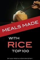 Meals Made with Rice: Top 100 by alex trostanetskiy