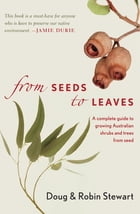 From Seeds to Leaves: A Complete Guide to Growing Australian Shrubs and Trees from Seed by Robin Stewart