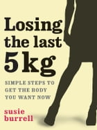 Losing The Last 5 Kg by Susie Burrell