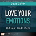 Love Your Emotions--But Don't Trade Them by David Gaffen