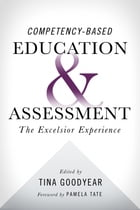 Competency-Based Education and Assessment: The Excelsior Experience by Tina Goodyear