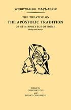 The Treatise on the Apostolic Tradition of St Hippolytus of Rome, Bishop and Martyr