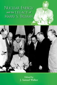 Nuclear Energy and the Legacy of Harry S. Truman