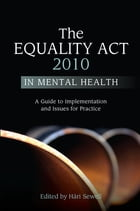 The Equality Act 2010 in Mental Health: A Guide to Implementation and Issues for Practice